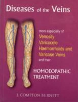Diseases of the Veins: More Especilly of Venosity, Varicocele, Hemmorrhoids & Varicose Veins & Their Homoeopathic Treatment