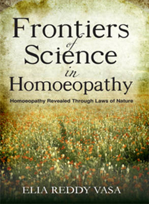 Frontiers of Sceince in Homoeopathy: Homoeopathy Revealed Through Laws of Nature