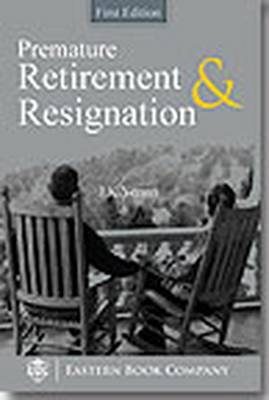 Laws Relating to Pre-mature Retirement and Resignation