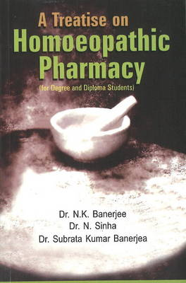 A Treatise on Homoeopathic Pharmacy: For Degree & Diploma Students