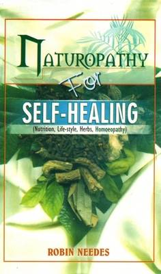 Naturopathy for Self-healing: Nutrition, Life-style, Herbs, Homoeopathy