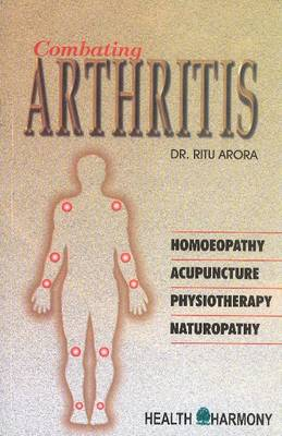 Combating Arthritis: Homoeopathic, Acupuncture, Physiotherapy, Naturopathy