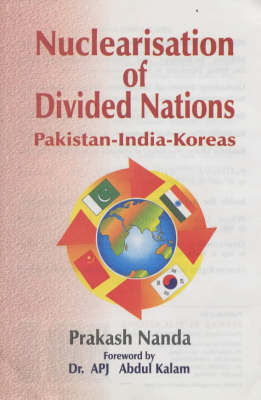 Nuclearisation of Divided Nations: Pakistan-India-Koreas