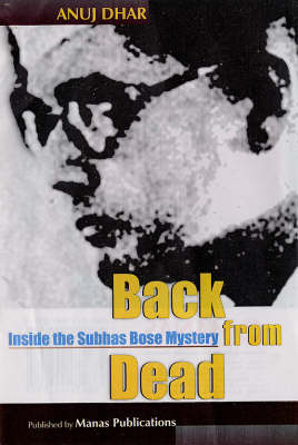 Back from the Dead: Inside the Subhas Bose Mystery