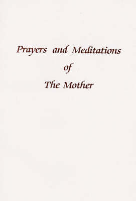 Prayers and Meditations of the Mother: A Selection