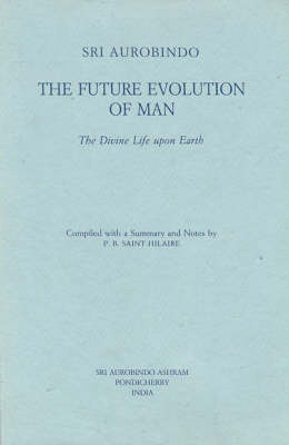 The Future Evolution of Man: The Divine Life Upon Earth