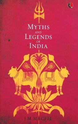 Myths and Legends of India: An Introduction to the Study of Hinduism