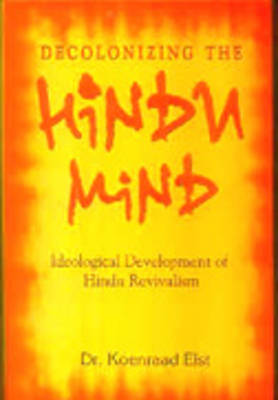 Decolonizing the Hindu Mind: Ideological Development of Hindu Revivalism