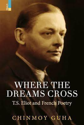 Where Dreams Cross: T.S.Eliot and French Poetry