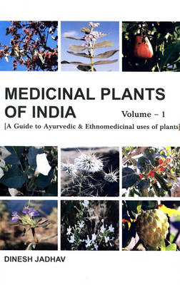 Medicinal Plants of India: A Guide to Ayurvedic and Ethnomedicinal Plants: v. 1