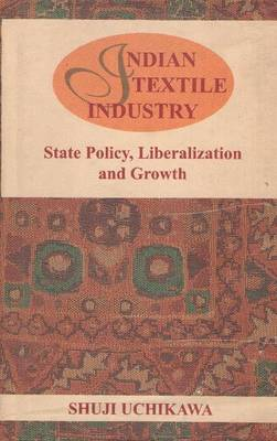 Indian Textile Industry: State Policy, Liberalization and Growth