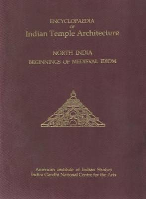 Encyclopaedia of Indian Temple Architecture: v. 2, Pt. 3: North India - Beginings of Medieval Idiom C.A.D.900-1000