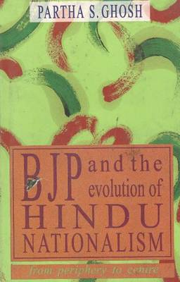 BJP and the Evolution of Hindu Nationalism: From Periphery to Centre