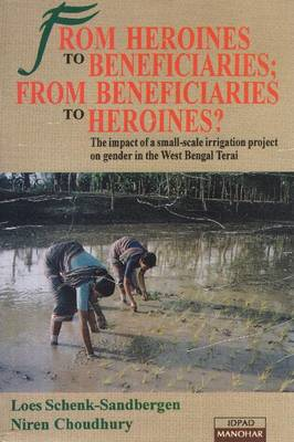 From Heroines to Beneficiaries from Beneficiaries to Heroines: The Impact of a Small-scale Irrigation Project on Gender in West Bengal Terai