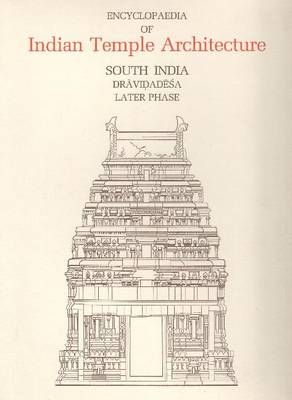Encyclopaedia of Indian Temple Architecture -- Set: South India, Upper Dravidadesa, Later Phase, AD 1289-1798: v. 1, Pt. 4