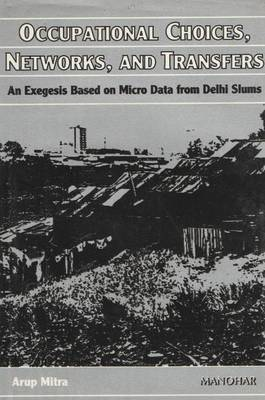 Occupational Choices Networks and Transfers: An Exegesis Based on Micro Data from Delhi Slums