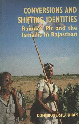 Conversions and Shifting Identities: Ramdev Pir and the Ismailis in Rajasthan