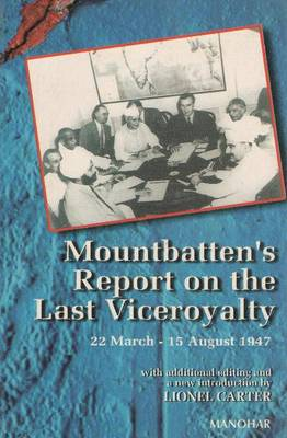 Mountbatten's Report on the Last Viceroyalty: 22 March-15 August 1947