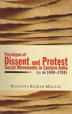 Paradigms of Dissent and Protest: Social Movements in Eastern India (c. AD 1400-1700)