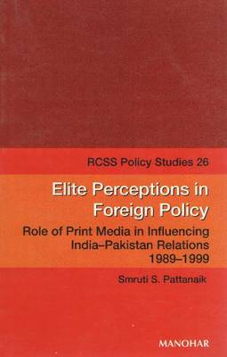 Elite Perceptions in Foreign Policy: Role of Print Media in Influencing India-Pakistan Relations, 1989-1999
