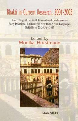 Bhakti in Current Research, 2001-2003: Proceedings of the Ninth International Conference on Early Devotional Literature in New Indo-Aryan Languages, Heidelberg, 23-26 July 2003