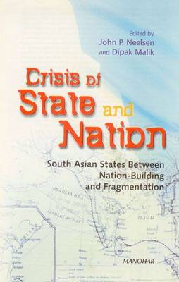 Crisis of State and Nation: South Asian States Between National Building & Fragmentation