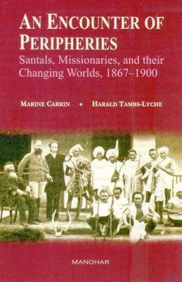 An Encounter of Peripheries: Santals, Missionaries & Their Changing Worlds, 1867-1900