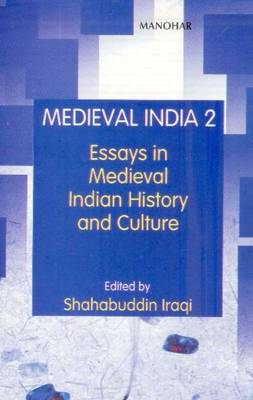 Medieval India: Volume II - Essays in Medieval Indian History & Culture