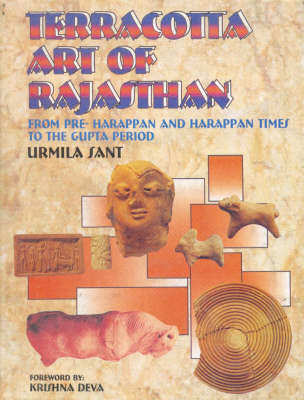 Terracotta Art of Rajasthan: Pre Harappan and Harappan Times to the Gupta Period