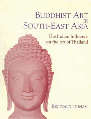 Buddhist Art in South Asia: The Indian Influence on the Art in Thailand