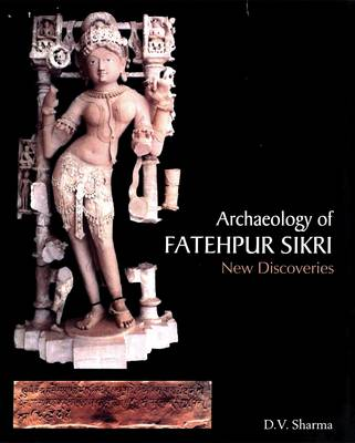 Archaeology of Fatehpur Sikri: New Discoveries