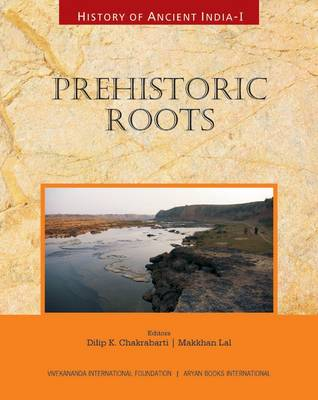 History of Ancient India: Prehistoric Roots: Vol. 1
