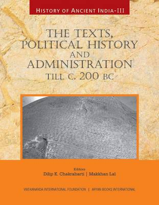 History of Ancient India: The Texts, Political History and Administration Till c. 200 BC