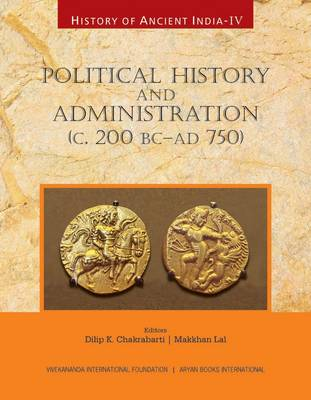 History of Ancient India: Political History and Administration (c. 200 BC - AD 750): Vol. 4