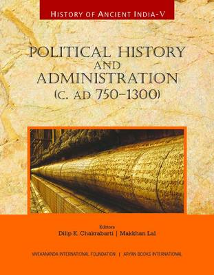 History of Ancient India: Political History and Administration (c. AD 750 - 1300)