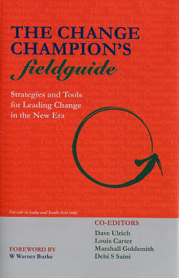 The Change Champion's Fieldguide: Strategies and Tools for Leading Change in the New Era