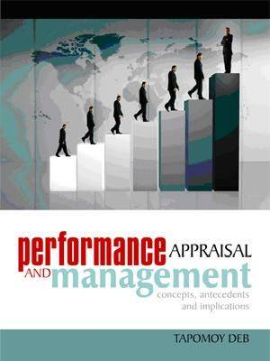 Performance Appraisal and Management: Concepts, Antecedents and Implications