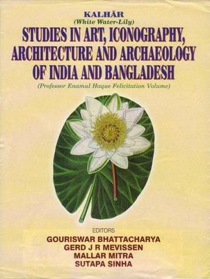 Kalhar: Studies in Art, Iconography, Architecture and Archaeology of India and Bangladesh