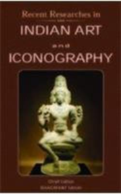 Recent Researches in Indian Art and Iconography: Dr. C.P.Sinha Felicitation Volume