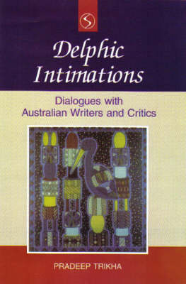 Delphic Intimations: Dialogue with Australian Writers and Critics