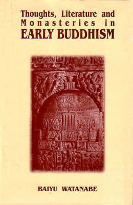 Thoughts, Literature and Monasteries in Early Buddhism