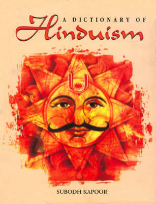 A Dictionary of Hinduism: Including Its Mythology, Religion, History, Literature and Pantheon