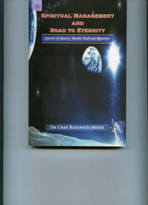Spiritual Management and Road to Eternity: Secrets of Beauty, Health, Youth and Liberation