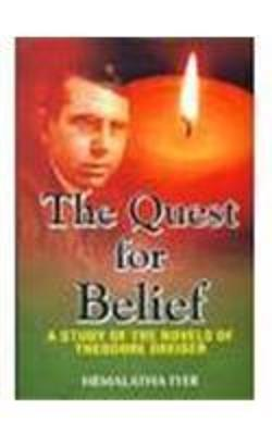 The Quest for Belief: A Study of the Novels of Theodore Dreiser