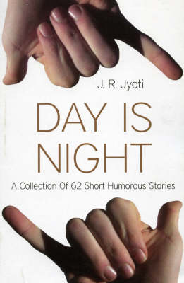 Day is Night: A Collection of 62 Short Humorous Stories
