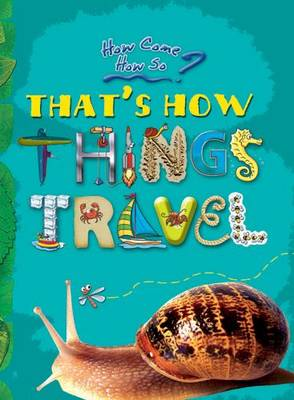How Come? How So? That's How Things Travel: The Wonderful Ways in Which the World Moves
