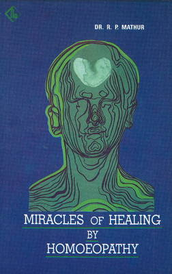 Miracles of Healing by Homoeopathy