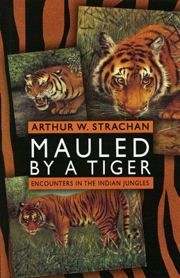 Mauled by a Tiger: Encounters in the Indian Jungles