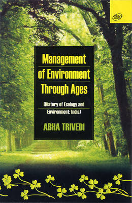 Management of Environment Through Ages: History of Ecology and Environment - India