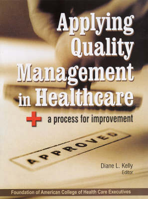 Applying Quality Management in Healthcare: + a Process for Improvement